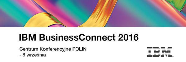 IBM BusinessConnect 2016 – technologie kognitywne wbiznesie