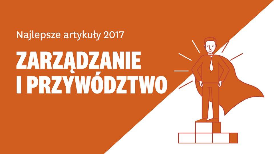 Najlepsze artykuły ozarządzaniu iprzywództwie 2017