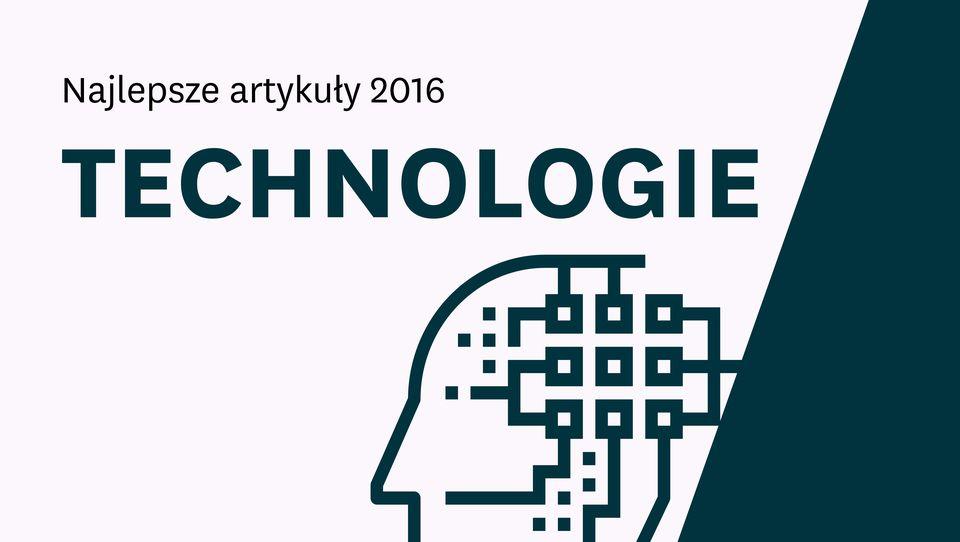 Najlepsze artykuły otechnologiach 2016