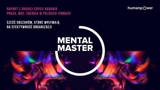"""""""Mental Master"""" - raport zdrugiej edycji badania """"Praca, Moc, Energia wpolskich firmach"""""""